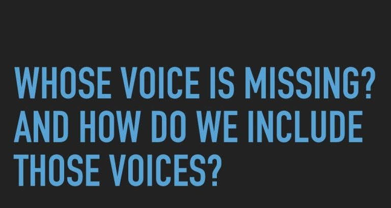 """Bold text reading """"Whose voice is missing? And how do we include those voices?"""""""