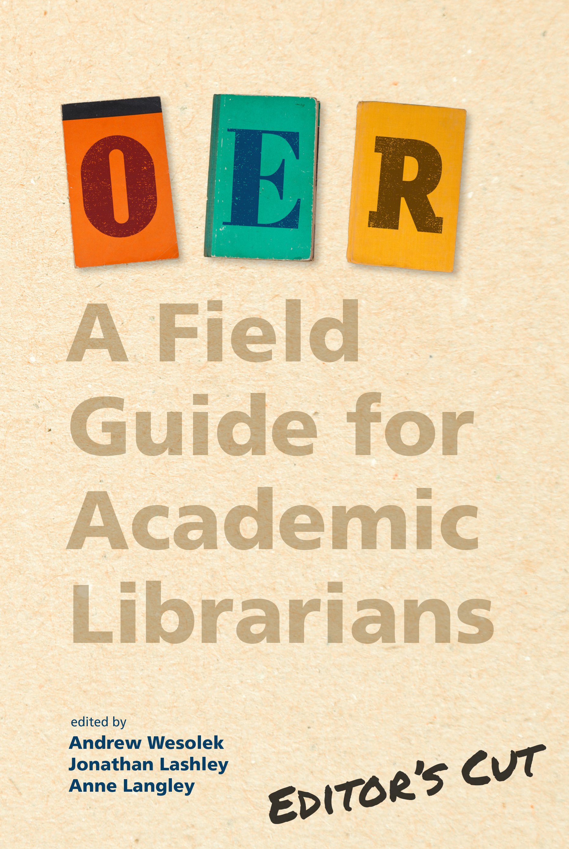Cover image for OER: A Field Guide for Academic Librarians | Editor's Cut