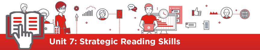 Unit 7: Strategic Reading Skills